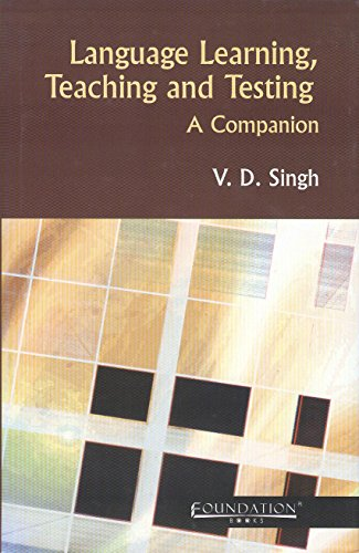 Language Learning, Teaching and Testing: A Companion: V.D. Singh