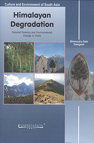 Himalayan Degradation: Colonial Forestry and Environmental Change in India (Culture and Environme...