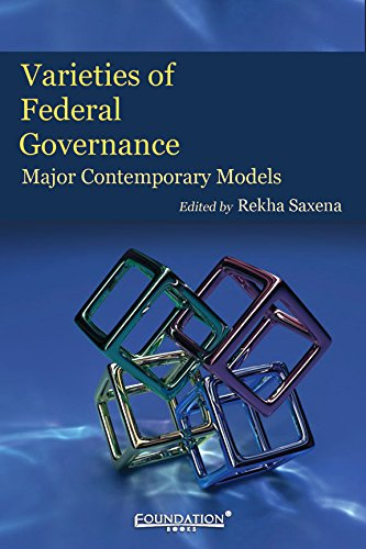 Varieties of Federal Governance: Major Contemporary Models: Rekha Saxena (Ed.)