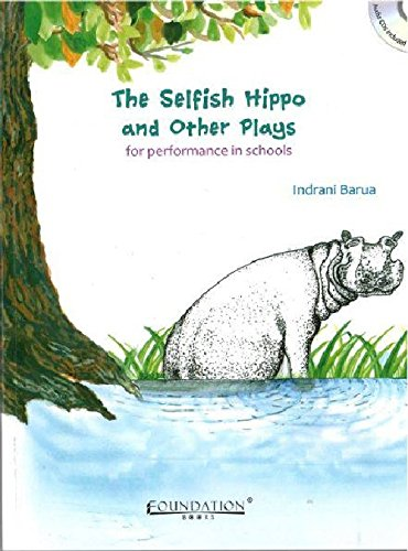 The Selfish Hippo and Other Plays: for performance in schools: Indrani Barua