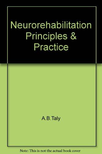 Neurorehabilitation Principles & Practice: A.B.Taly