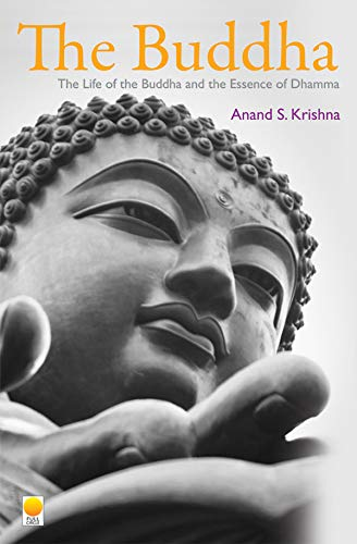 Buddha: The Life of the Buddha and the Essence of Dhamma: Krishna, A. S.