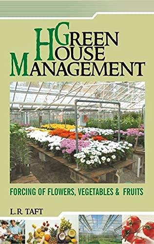 Greenhouse Management: Forcing of Flowers Vegetables & Fruits