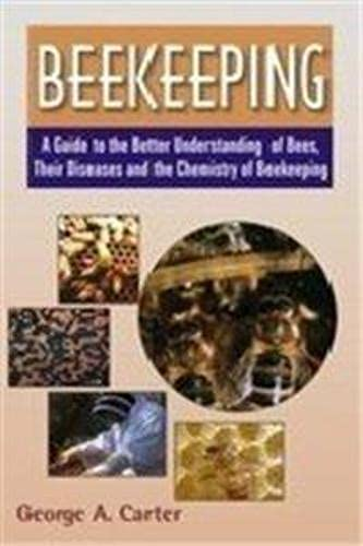 Beekeeping: A Guide to the Better Understanding of Bees Their Diseases & Chemistry of Beekeeping