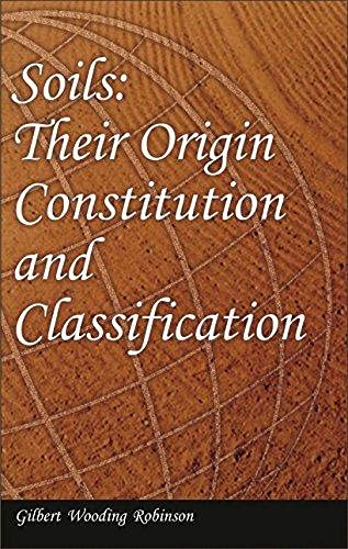 Soils: Their Origin Constitution and Classification: Gilbert Wooding Robinson