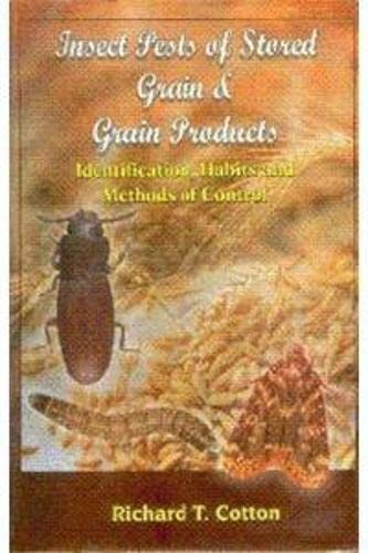 Insect Pests of Stored Grain & Grain: Richard T Cotton