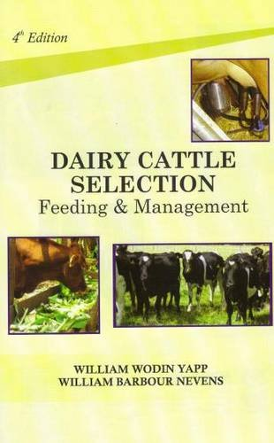 Dairy Cattle: Selection Feeding and Management (Fourth Edition): William Barbour Nevens,William ...