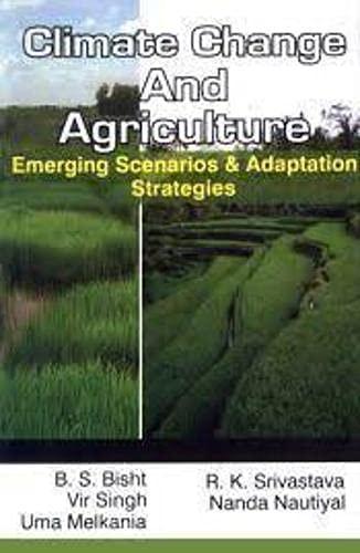 Climate Change & Agriculture: Emerging Scenarios &: Bisht, B S