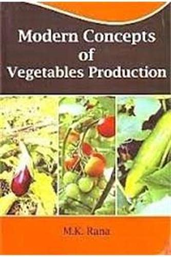 Modern Concepts of Vegetables Production: Rana, M. K.