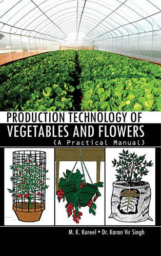 Production Technology of Vegetables and Flowers : M.K. Kureel and