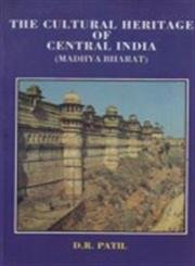 The Cultural Heritage of Central India Madhya: Patil D.R.