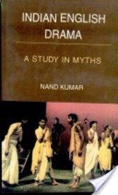 Indian English Drama : A Study in: Nand Kumar