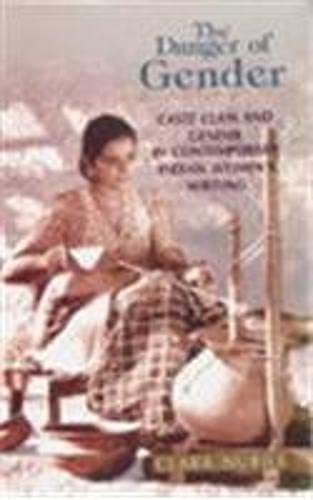 Danger of Gender : Caste Class and Gender in Contemporary Indian Womens Writing: Clara Nubile
