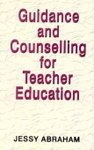 Guidance and Counselling for Teacher Education: Jessy Abraham