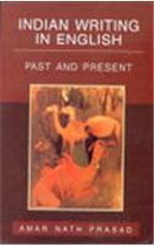 Indian Writing in English : Past and: Amar Nath Prasad