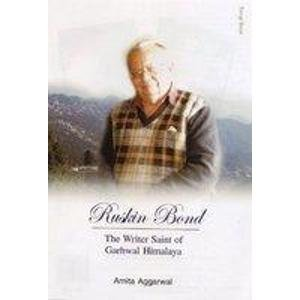 Ruskin Bond: The Writer Saint of Garhwal Himalaya: Amita Aggarwal