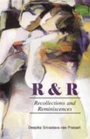 R & R: Recollections and Reminiscences: Deepika Srivastava nee