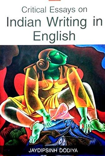 Critical Essays on Indian Writing in English: Jaydipsinh K Dodiya