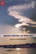 Indian Poetry in English : Roots and Blossoms: Vol: I: S K Paul and Amar Nath Prasad