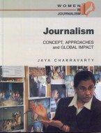 Journalism : Concept Approaches and Global Impact: Jaya Chakravarty