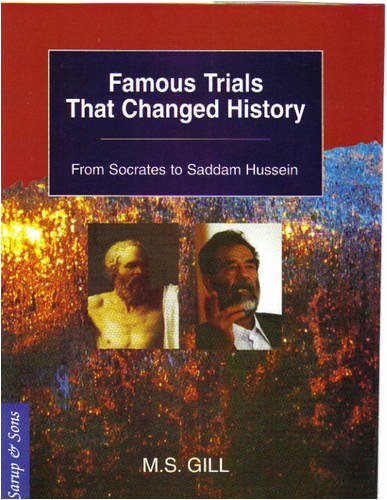 Famous Trials that Changed History : From Socrates to Saddam Hussein: M S Gill
