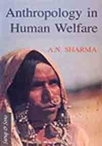Anthropology in Human Welfare: A N Sharma