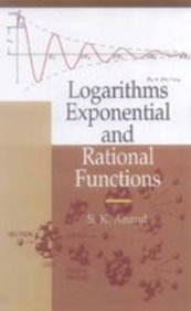 Logarithms, Exponential and Rational Functions: S K Anand