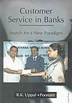 Customer Service in Banks: Search for a New Paradigm: R.K. Uppal and Poonam
