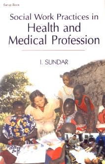Social Work Practices in Health and Medical Profession: I. Sundar