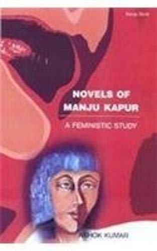 Novels of Manju Kapur: A Feministic Study: Ashok Kumar