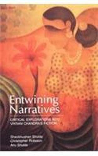 Entwining Narratives: Critical Explorations into Vikram Chandras: Edited by Sheobhushan