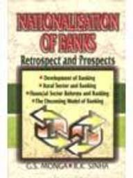 Nationalisation of Banks : Retrospect and Prospects: Monga, G.S., Sinha,