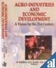 Agro Industries and Economic Development : A: B Misra &