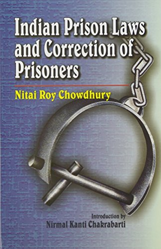 Indian Prison Laws and Correction of Prisoners: Nitai Roy Chowdhury
