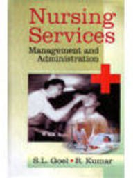 Nursing Services : Management and Administration: S L Goel and R Kumar