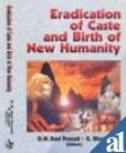 Eradication of Caste and Birth of New: Edited by D.M.