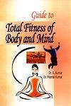 Guide to Total Fitness of Body and: R Kumar and