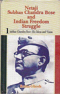Netaji Subhas Chandra Bose and Indian Freedom: Ratna Ghosh