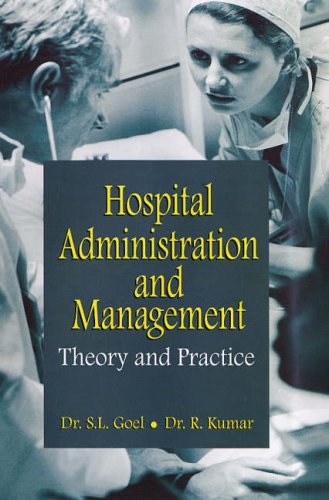 Hospital Administration and Management: Theory and Practice: S.L. Goel