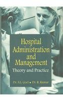 Hospital Administration and Management : Theory and: S.L. Goel, R.