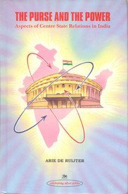 The Purse and The Power: Aspects of Centre-State Relations in India: Arie De Ruijter