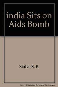 India Sits on Aids Bomb: S.P. Sinha