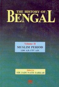 The History Of Bengal Muslim Period: 12001757 A.D., Volii: Sarkar, Sir Jadunath (Ed.)