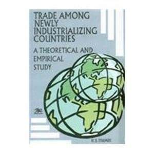 Trade Among Newly Industrializing Countries: A Theoretical and Empirical Study: R. S. Tiwari