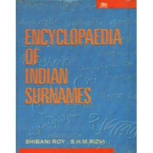 Encyclopaedia of Indian Surnames: Shibani Roy & S.H.M. Rizvi