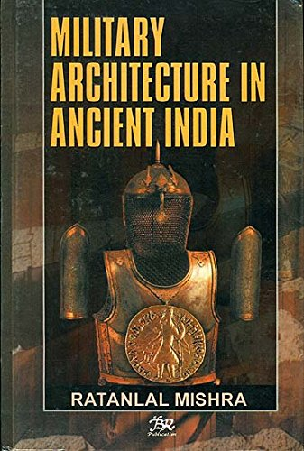 Military Architecture In Ancient India: Ratan Lal Mishra
