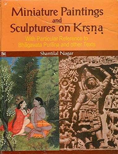 Miniature Paintings and Sculptures on Krsna: With particular reference to Bhagavata Purana and Ot...