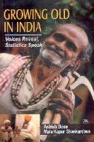 Growing Old in India: Voices Reveal, Statistics Speak: Ashish Bose,Mala Kapur Shankardass