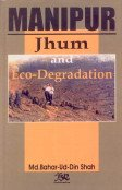 Manipur: Jhum And Eco-Degradation: Md.Bahar-Ud-Din Shah