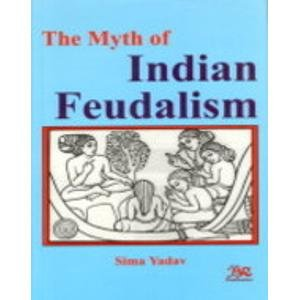 Myth of Indian Feudalism: Sima Yadav